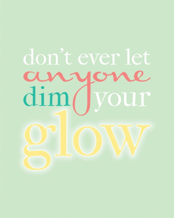 Dont-ever-let-anyone-dim-your-glow#15