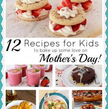 12 Kid Friendly Recipes to bake up some love on Mother's Day! by www.whatscookingwithruthie.com