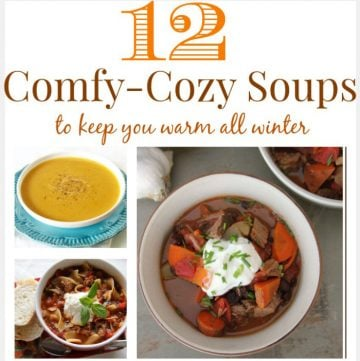 12 Comfy-Cozy Soups to keep you warm all winter by www.cookingwithruthie.com