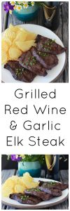 Grilled Red Wine and Garlic Elk Steak Recipe is a flavorful marinade for elk, venison, and even beef steaks! www.cookingwithruthie.com
