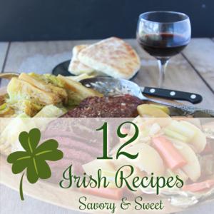 12 Irish Recipes; Savory & Sweet is our collection of Irish recipe favorites!